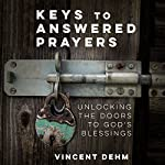 Keys to Answered Prayers: Unlocking the Doors to God's Blessings | Vincent Dehm