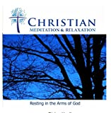 Christian Meditation: Resting in the Arms of God