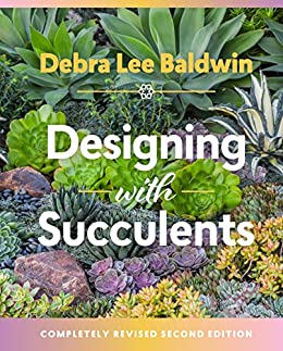 Designing with Succulents: Create a Lush Garden of Waterwise Plants (English Edition) por [Baldwin, Debra  Lee]