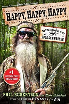 HAPPY, HAPPY, HAPPY: MY LIFE AND LEGACY AS THE DUCK COMMANDER by Phil Robertson (May 7 2013) / Hardcover