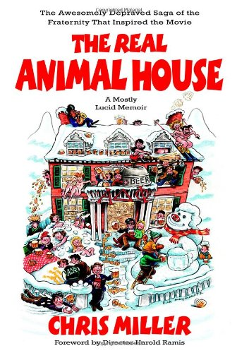 Read Online The Real Animal House: The Awesomely Depraved Saga of the Fraternity That Inspired the Movie ebook