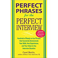 Perfect Phrases for the Perfect Interview: Hundreds of Ready-to-Use Phrases That Succinctly Demonstrate Your Skills…