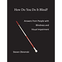 How Do You Do It Blind?: Answers from People with Blindness and Visual Impairment (English Edition)