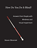 How Do You Do It Blind?: Answers from People with Blindness and Visual Impairment
