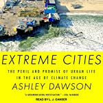 Extreme Cities: The Peril and Promise of Urban Life in the Age of Climate Change | Ashley Dawson