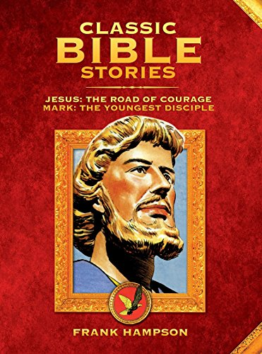 Classic Bible Stories: Jesus - The Road of Courage/Mark the Youngest Disciple