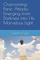 Overcoming Panic Attacks: Emerging from Darkness into His Marvelous Light Paperback