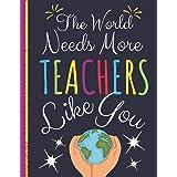 The World Needs More Teachers Like You: Teachers Journal: Perfect Appreciation, Teacher Retirement Gifts (College Ruled Noteb