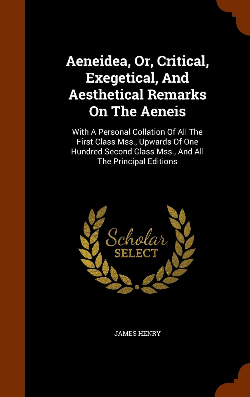 Download Aeneidea, Or, Critical, Exegetical, And Aesthetical Remarks On The Aeneis: With A Personal Collation Of All The First Class Mss., Upwards Of One ... Class Mss., And All The Principal Editions PDF