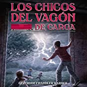 Los Chicos del Vagon de Carga [The Boxcar Children]: The Boxcar Children Mysteries, Book 1 | Gertrude Chandler Warner