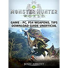 Monster Hunter World Game, PC, PS4, Weapons, Tips, Download Guide Unofficial (English Edition)
