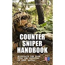Counter Sniper Handbook - Eliminate the Risk with the Official US Army Manual: Suitable Countersniping Equipment, Rifles, Ammunition, Noise and Muzzle ... and Decisive Reaction to the Attack