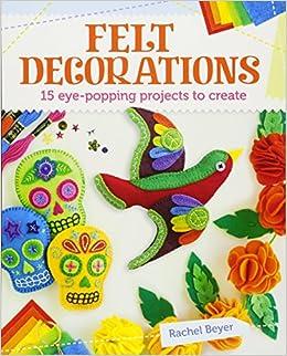 san francisco 5d9d9 c372c Amazon.com: Felt Decorations: 15 eye-popping projects to ...