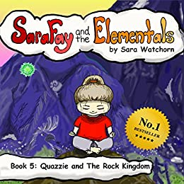 Sara Fay and the Elementals: Book 5: Quazzie and The Rock Kingdom by [Watchorn, Sara]