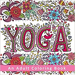 Amazon.com: Yoga - An Adult Coloring Book: Relaxing Pages to ...