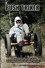 Bush Triker: An Introductory Guide to Backcountry Exploration and Adventure on a Human Powered Recumbent Tricycle Paperback
