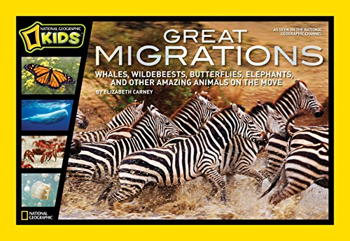 Great Migrations: Whales, Wildebeests, Butterflies, Elephants, and Other Amazing Animals