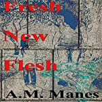 Fresh New Flesh | A. M. Manes