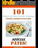 101 Recettes de Pâtes Fraiches Italiennes, Faciles, Rapides et Pas Cher Spécial Pâtes (French Edition)