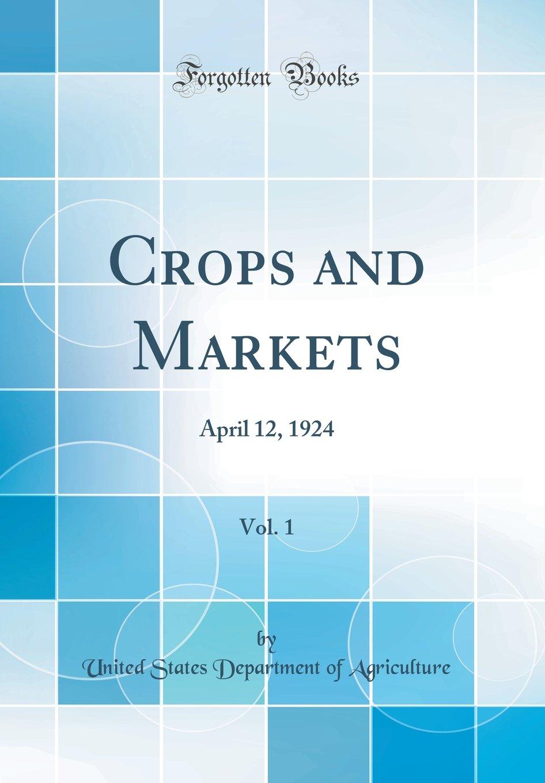 Crops and Markets, Vol. 1: April 12, 1924 (Classic Reprint) PDF