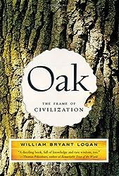 Oak: The Frame of Civilization by William Bryant Logan (2006-07-17)