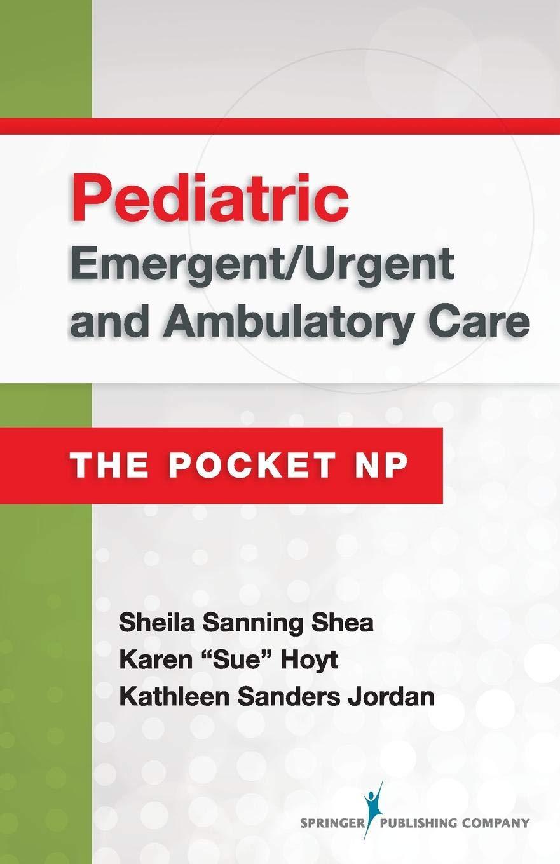Pediatric Emergent/Urgent and Ambulatory Care: The Pocket NP: Sheila