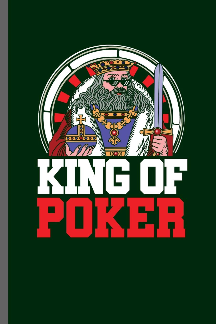 King Of Poker Card Playing Poker Spades Pokerchips Dice Games Raise Card Games Strategy Penochle Gamble Lovers Notebooks Gift 6 X9 Dot Grid Notebook To Write In Travis Gino 9781072280361 Amazon Com Books