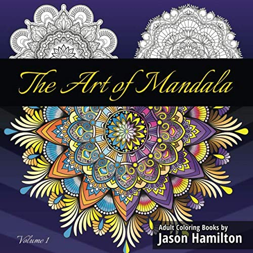 The Art of Mandala: Adult Coloring Book Featuring Beautiful Mandalas Designed to Soothe the Soul -