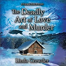 The Deadly Art of Love and Murder: A Caribou King Mystery, Book 2 Audiobook by Linda Crowder Narrated by Michelle Babb