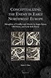 Conceptualizing the Enemy in Early Northwest Europe: Metaphors of Conflict and Alterity in Anglo-Saxon, Old Norse, and Early Irish Poetry (Medieval ... English, Old Norse and Middle Irish Edition)