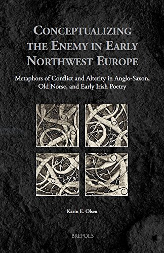 Conceptualizing the Enemy in Early Northwest Europe: Metaphors of Conflict and Alterity in Anglo-Saxon, Old Norse, and Early Irish Poetry (Medieval ... English, Old Norse and Middle Irish Edition) by Brepols Publishers