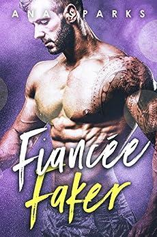 Fiancée Faker - A Bad Boy Fake Fiancée Romance by [Sparks, Ana]