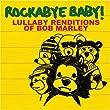 Rockabye Baby! Lullaby Renditions of Bob Marley