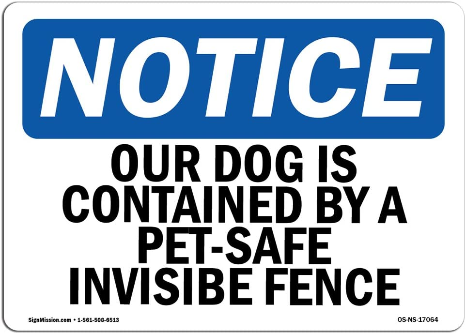 OSHA Notice Sign - Our Dog Is Contained By A Pet-Safe Invisible Fence | Choose from: Aluminum, Rigid Plastic or Vinyl Label Decal | Protect Your Business, Work Site, Warehouse & Shop | Made in the USA