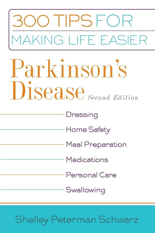 Parkinson S Disease 300 Tips For Making Life Easier Peterman Schwarz Shelley 9781932603538 Amazon Com Books