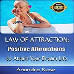 Law of Attraction: Positive Affirmations to Attain Your Dream Life | Anandra Rose