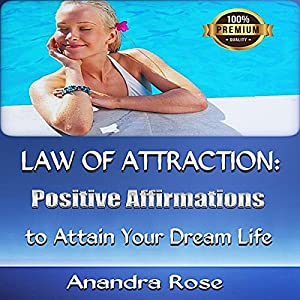 Law of Attraction: Positive Affirmations to Attain Your Dream Life Audiobook