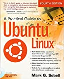 A Practical Guide to Ubuntu Linux (4th Edition) 4th Edition