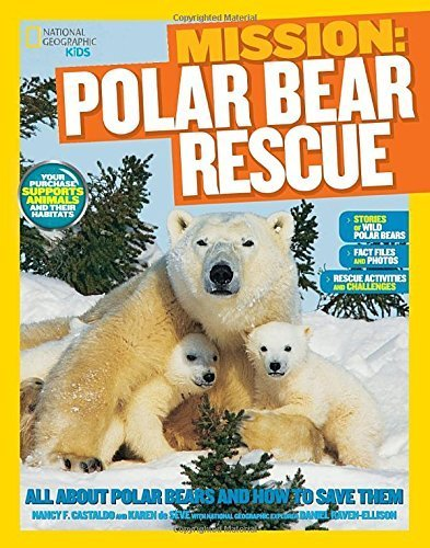 Rescue Bear Cutter (National Geographic Kids Mission: Polar Bear Rescue: All About Polar Bears and How to Save Them (NG Kids Mission: Animal Rescue) by de Seve, Karen, Castaldo, Nancy (2014) Paperback)