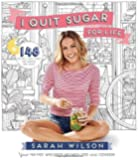 I Quit Sugar for Life: Your fad-free wholefood wellness code and cookbook by Wilson, Sarah (May 8, 2014) Paperback