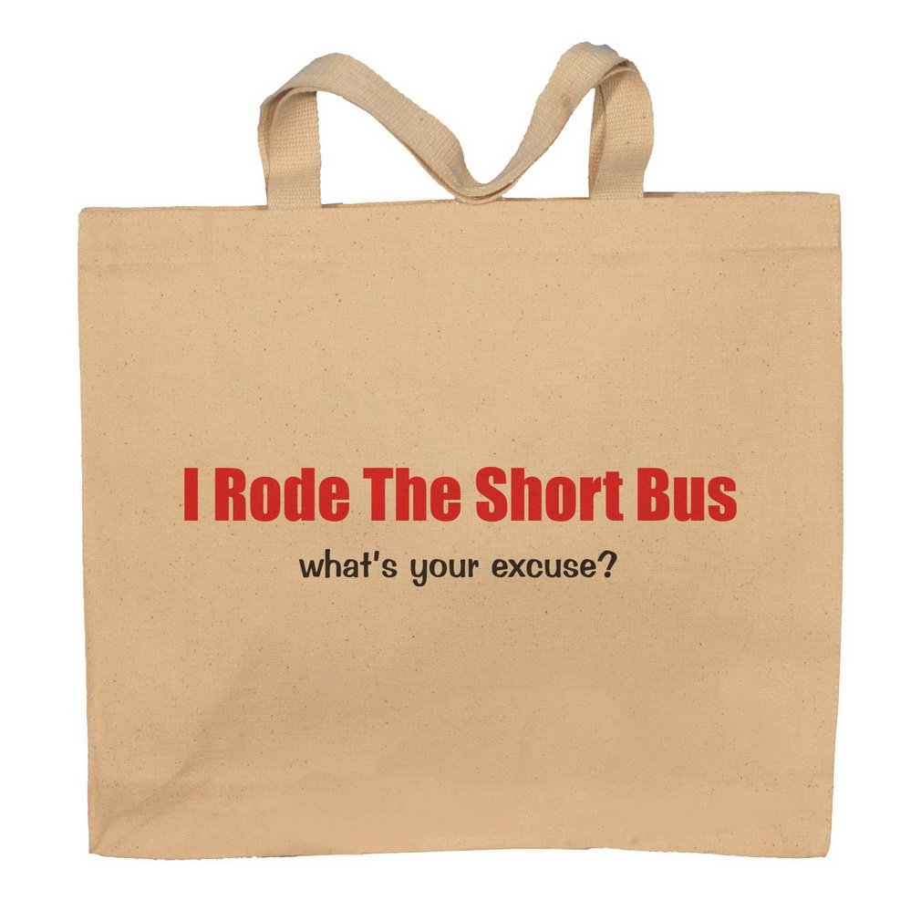 I'm Rode The Short Bus What's Your Excuse? Totebag Bag