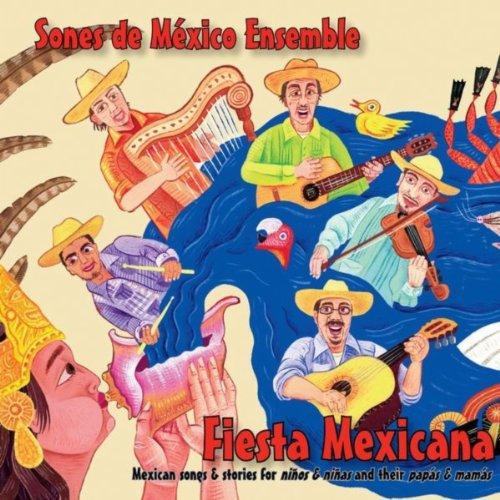 Fiesta Mexicana: Mexican Songs And Stories For Niños And Niñas And Their Papás And Mamás - Mexican Fiesta Songs
