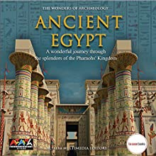 Ancient Egypt (The wonders of archaeology) Audiobook by Maria Pia Cesaretti, Silvia Einaudi, Maria Beatrice Galgano, Vincent Jolivet, Luca De Angelis Narrated by Clive Riche