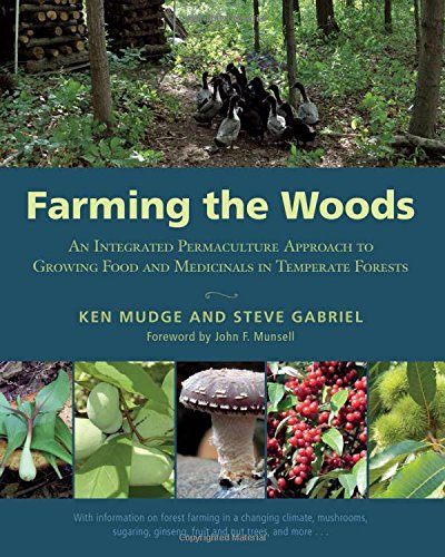 (Farming the Woods: An Integrated Permaculture Approach to Growing Food and Medicinals in Temperate Forests )