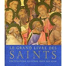 Le grand livre des saints: Encyclopédie illustrée jour par jour