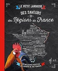 Petit Larousse des saveurs des régions de France par  Larousse