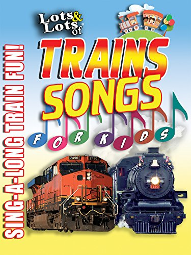 Lots & Lots of Trains Songs for Kids Sing-A-Long Train Fun!
