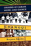 Origins of Cuban Music and Dance, Benjamin L. Lapidus, 0810862042