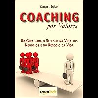 Coaching por valores:: Un Guia para o Sucesso na Vida dos Negócios e Negócio da Vida