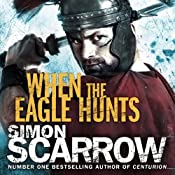 When the Eagle Hunts: Eagles of the Empire, Book 3 | Simon Scarrow